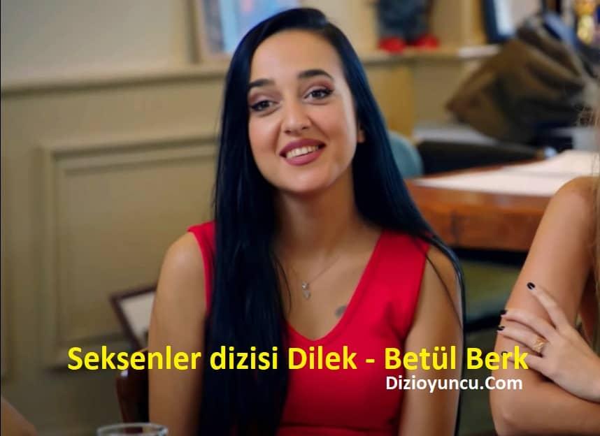 Seksenler dizisi Dilek rolü Betül Berk