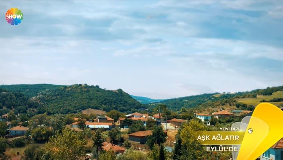 Aşk Ağlatır Dizisi Nerede Çekiliyor hangi köyde
