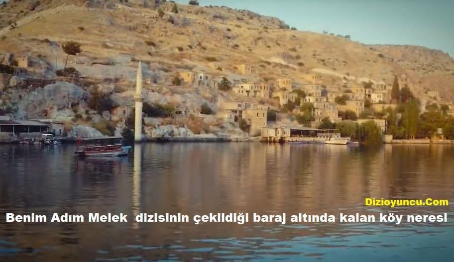 Benim Adım Melek dizisi baraj altında kalan köy neresi