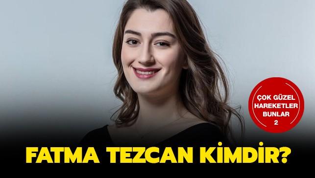 Fatma Tezcan Çok Güzel Hareketler 2 2019-2020 kadrosunda