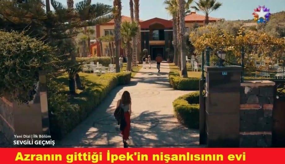 Sevgili Geçmiş dizisinde Azranın gittiği ev ipekin nişanlısının evi nerede