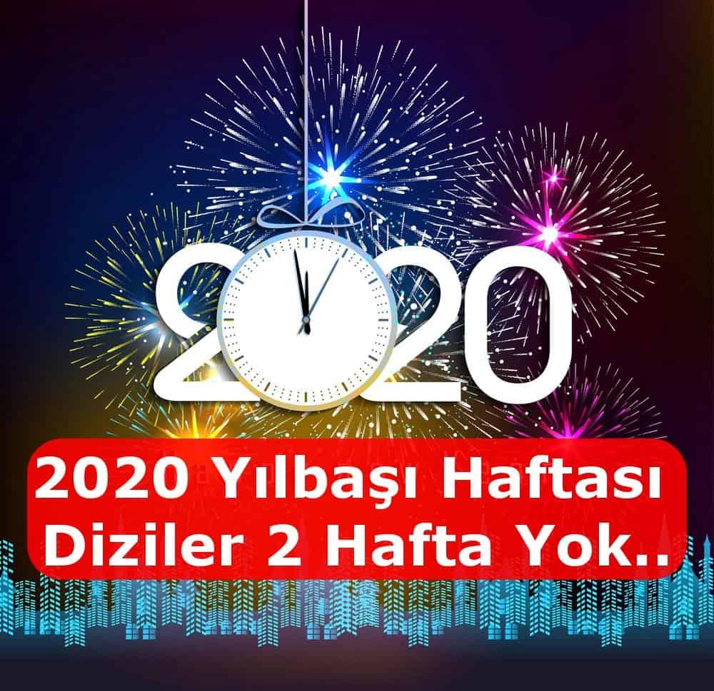 2020 2020 yılının ilk haftası hangi diziler yayınlanmayacak ilk haftası habgi diziler yayınlanmayacak