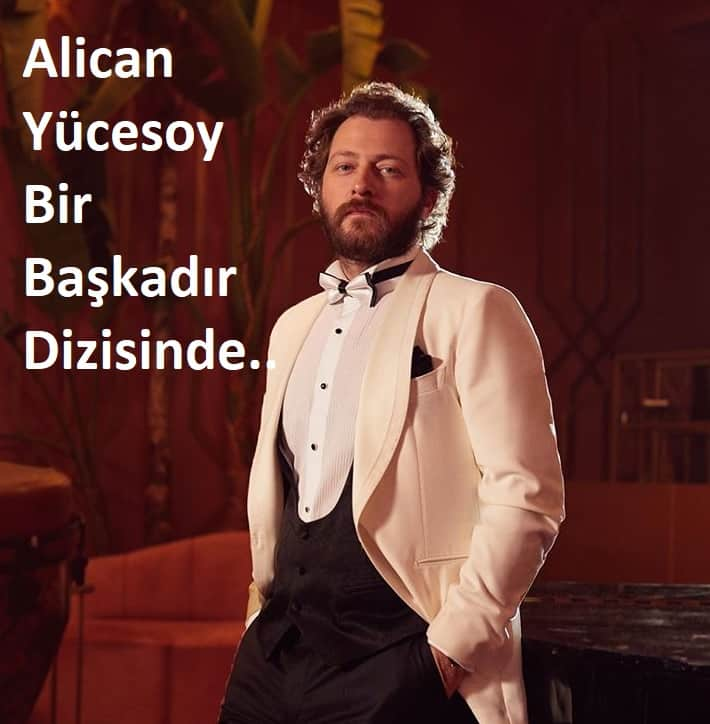 Bir başkadır dizisi Alican Yücesoy