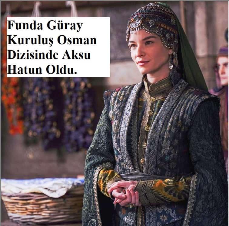 kurulus osman dizisi funda guray aksu hatun kimdir