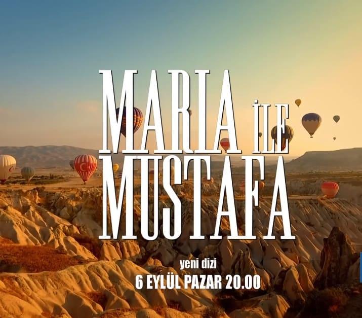 Maria ile Mustafa Dizisi yorumları görüşleri