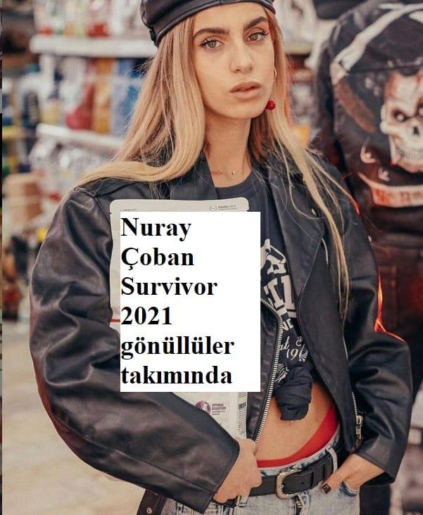 nuray coban survivor 2021 gonulluler
